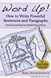 Word Up! How to Write Powerful Sentences and Paragraphs (And Everything You Build from Them)
