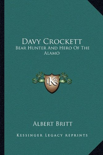 Davy Crockett: Bear Hunter And Hero Of The Alamo