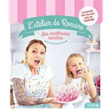 L'atelier de Roxane, les meilleures recettes (French Edition)