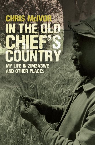 In the Old Chief's Country: My Life in Zimbabwe and Other Places...