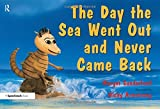 The Day the Sea Went Out and Never Came Back: A Story for Children Who Have Lost Someone They Love (Helping Children with Feelings) (Volume 2)