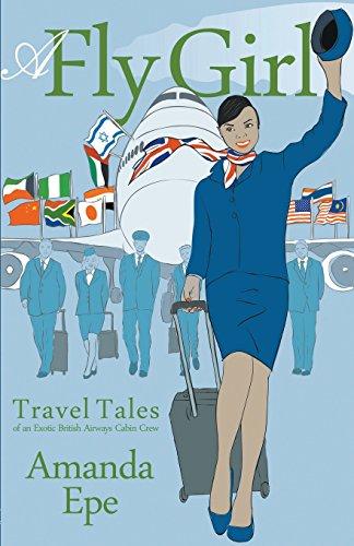 A Fly Girl: Travel Tales of an Exotic British Airways Cabin - Airways British Flight