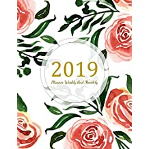 2019 Planner Weekly And Monthly: A Year - 365 Daily - 52 Week Inspirational Quotes journal Planner Calendar Schedule Organizer Appointment Notebook, Monthly Planner, To do list, Action Day Passion Goal Setting Happiness Gratitude Book | Rose Flowers Cover