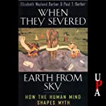 When They Severed Earth from Sky: How the Human Mind Shapes Myth | Elizabeth Wayland Barber,Paul T. Barber