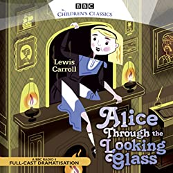 Alice Through the Looking Glass (Dramatised)