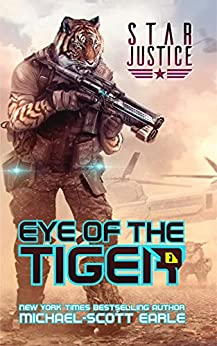Eye of the Tiger: A Paranormal Space Opera Adventure (Star Justice Book 1) by [Earle, Michael-Scott]