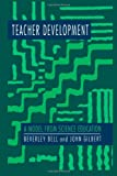 Teacher Development : A Model from Science Education, Bell, Beverly and Gilbert, John, 0750704276
