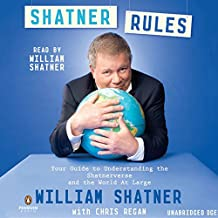 Shatner Rules: Your Key to Understanding the Shatnerverse and the World at Large
