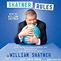 Shatner Rules: Your Key to Understanding the Shatnerverse and the World at Large Audiobook by William Shatner, Chris Regan Narrated by William Shatner