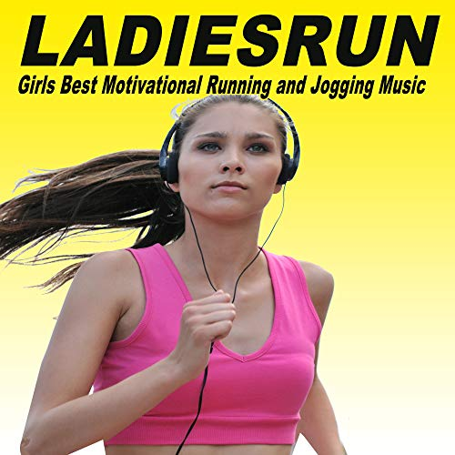 Ladiesrun (Girls Best Motivational Running and Jogging EDM, Trap, Atm Future Bass, Electro House and Dirty House Music Playlist to Make Every Run Tracker Workout to a Succes)