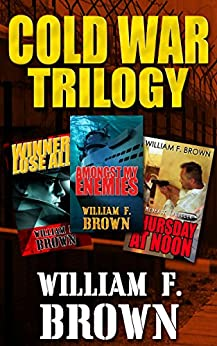 Cold War Trilogy - A Three Book Boxed Set: of Spy Versus Spy Action Adventure Thrillers by [Brown, William F.]