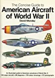 Concise Guide to American Aircraft of World War II, David Mondey, 0785801472