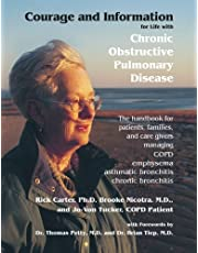 Courage and Information for Life with Chronic Obstructive Pulmonary Disease: The handbook for patients,families, and care givers managing COPD (emphysema, asthmatic bronchitis, chronic bronchitis)