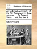 An Historical Geography of the Old Testament, Edward Wells, 114093824X