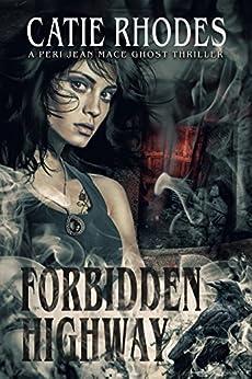 Forbidden Highway (Peri Jean Mace Ghost Thrillers Book 5) by [Rhodes, Catie]