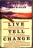 Live Your Passion, Tell Your Story, Change Your World, Bob Reccord and Randy Singer, 1404101098