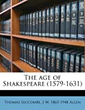 The Age of Shakespeare, Thomas Seccombe and J. W. 1865-1944 Allen, 1177750430
