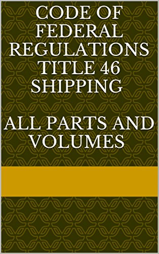 CODE OF FEDERAL REGULATIONS TITLE 46, SHIPPING, CFR 46, ALL PARTS AND VOLUMES [2016]