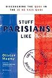 """Stuff Parisians Like - Discovering the Quoi in the Je Ne Sais Quoi"" av Olivier Magny"