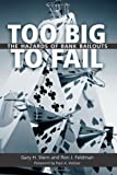Too Big to Fail : The Hazards of Bank Bailouts, Stern, Gary H. and Feldman, Ron J., 0815781520