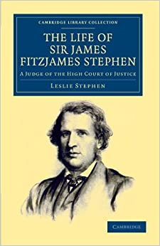 Book The Life of Sir James Fitzjames Stephen: A Judge of the High Court of Justice (Cambridge Library Collection - British and Irish History, 19th Century)