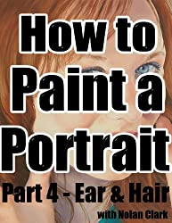 How to Paint a Portrait Part 4: Ear & Hair (English Edition)