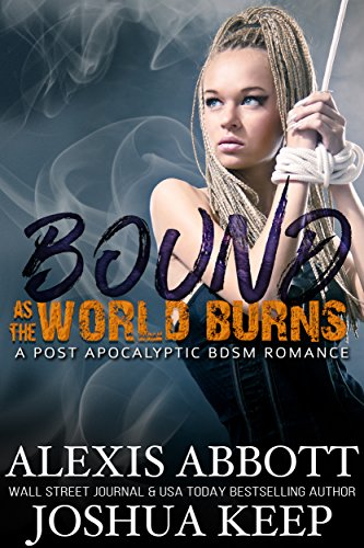 Bound as the World Burns: A Post Apocalyptic BDSM Romance (Das Bunker Halloween)