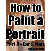 How to Paint a Portrait Part 4: Ear & Hair