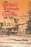 The Northern Railroads in the Civil War, 1861-1865