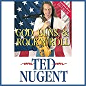 God, Guns, & Rock 'n' Roll Audiobook by Ted Nugent Narrated by Scotty Drake