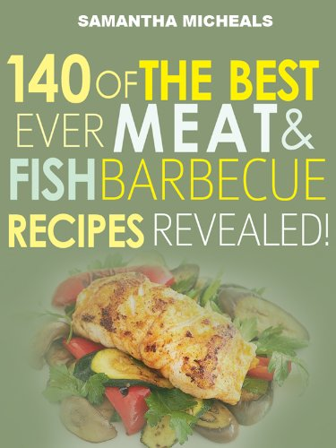 Barbecue Cookbook : 140 Of The Best Ever Barbecue Meat & BBQ Fish Recipes Book...Revealed! by Samantha Michaels