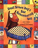Small Brown Dog's Bad Remembering Day, Mike Gibbie, 0142301280