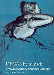 Degas by Himself: Drawings, Prints, Paintings, Writings (By Himself Series)