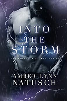 Into the Storm (Force of Nature Book 2) by [Natusch, Amber Lynn]