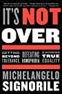 It's Not Over: Getting Beyond Tolerance, Defeating Homophobia, & Winning True Equality