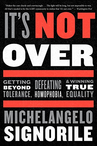 Image of It's Not Over: Getting Beyond Tolerance, Defeating Homophobia, & Winning True Equality