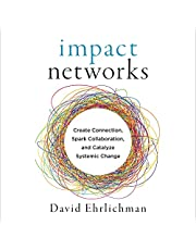 Impact Networks: Creating Connection, Sparking Collaboration, and Catalyzing Systemic Change