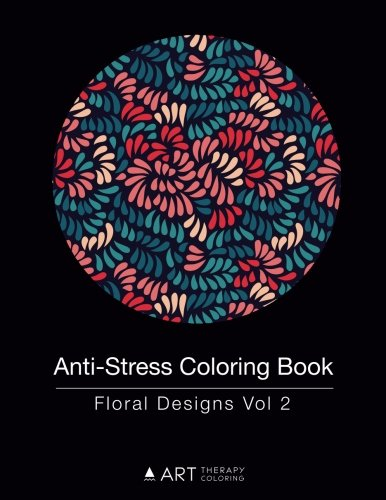 Anti-Stress Coloring Book: Floral Designs Vol 2 (Volume 6)