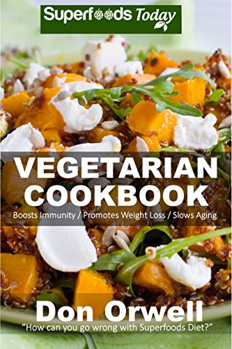 Vegetarian Cookbook: Over 110 Quick & Easy Gluten Free Low Cholesterol Whole Foods Recipes full of Antioxidants & Phytochemicals by Don Orwell