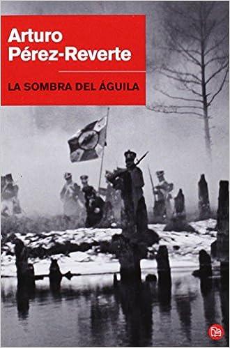 La sombra del águila (Bolsillo) (NARRATIVA): Amazon.es: PEREZ-REVERTE,ARTURO: Libros