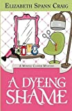 A Dyeing Shame: A Myrtle Clover Mystery (Myrtle Clover Mysteries) (Volume 3)
