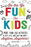 On-the-Go Fun for Kids!: More Than 250 Activities to Keep Little Ones Busy and Happy--Anytime, Anywhere!