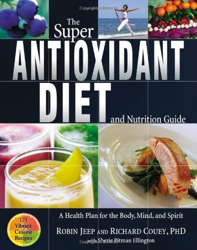 Download The Super Antioxidant Diet and Nutrition Guide: A Health Plan for Body, Mind, and Spirit ebook