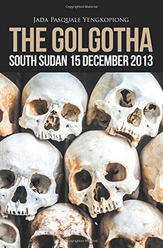 The Golgotha: South Sudan 15 December 2013