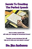 img - for Secrets To Creating The Perfect Speech: How to create a speech that will make your message be remembered forever! by Jim Anderson (2013-12-04) book / textbook / text book