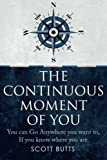 download ebook the continuous moment of you: you can go anywhere you want to, if you know where you are. pdf epub