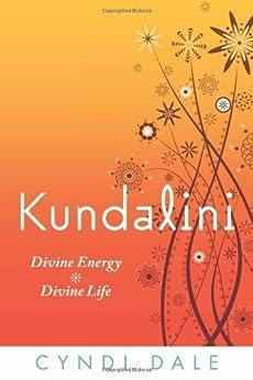 Kundalini: Divine Energy, Divine Life by [Dale, Cyndi]