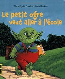 Le petit ogre veut aller à l'école par Gaudrat