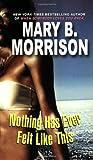 Nothing Has Ever Felt Like This, Mary B. Morrison, 0758207298