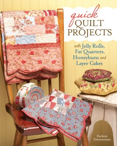 Quick Quilt Projects with Jelly Rolls, Fat Quarters, Honeybuns and Layer Cakes (Quilt Project Books)
